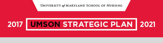 University of Maryland School of Nursing - UMSON Strategic Plan - 2017-2021