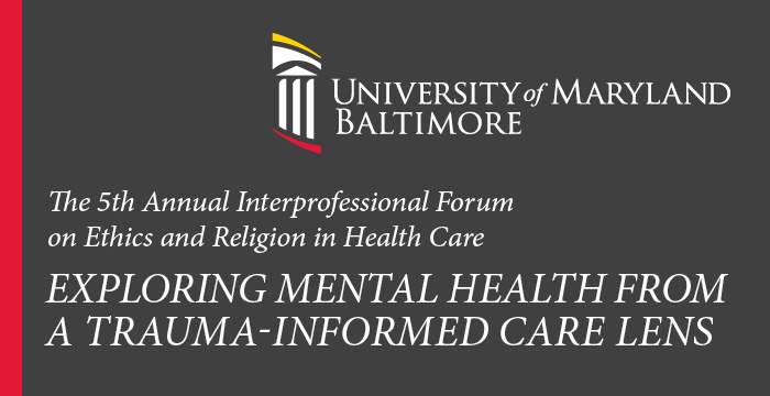 The 5th Annual Interprofessional Forum on Ethics and Religion in Health Care: Exploring Mental Health from a Trauma-Informed Care Lens