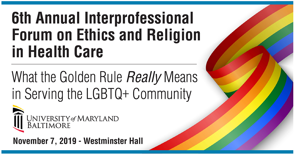 6th Annual Interprofessional Forum on Ethics and Religion in Health Care - What the Golden Rule Really Means in Serving the LGBTQ+ Community