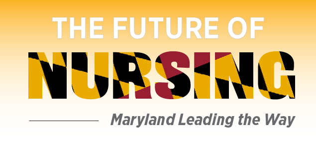 The Future of Nursing: Maryland Leading the Way