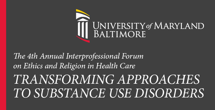 The 4th Annual Interprofessional Forum on Ethics and Religion in Health Care: Transforming Approaches to Substance Use Disorders