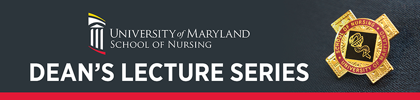 University of Maryland School of Nursing Dean's Lecture Series header