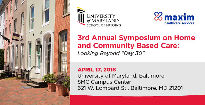 "3rd Annual Symposium on Home and Community Based Care: Looking Beyond ""Day 30""; April 17, 2018; University of Maryland, Baltimore; SMC Campus Center; 621 W. Lombard St., Baltimore, MD 21201"