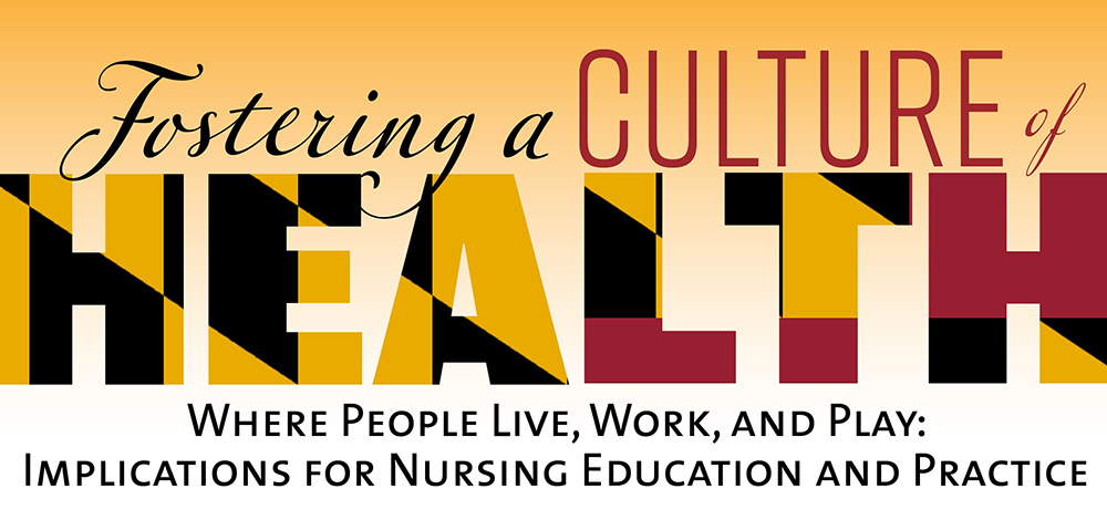 Foster a Culture of Health Where People Live, Work, and Play: Implications for Nursing Education and Practice