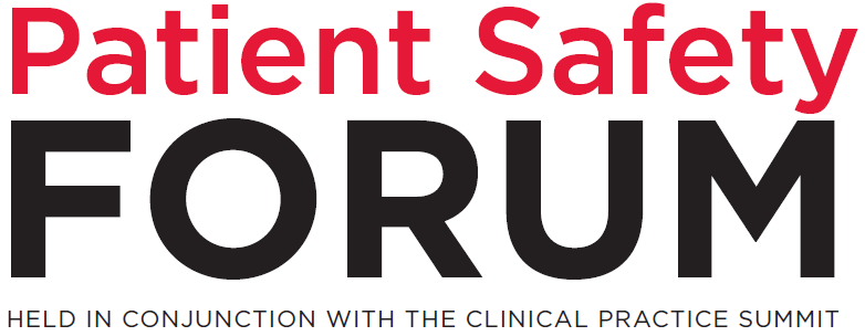 Patient Safety Forum held in Conjunction with the Clinical Practice Summit