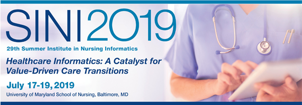 SINI 2019: 20th Summer Institute in Nursing Informatics | Health Care Informatics: A Catalyst for Value-Driven Care Transitions | July 17-19, 2019 | University of Maryland School of Nursing, Baltimore, MD