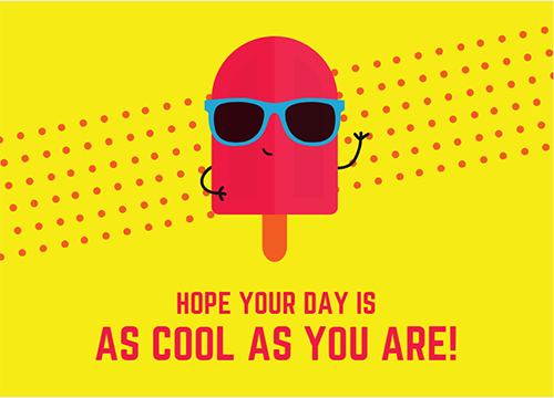 hope your day is as cool as you are